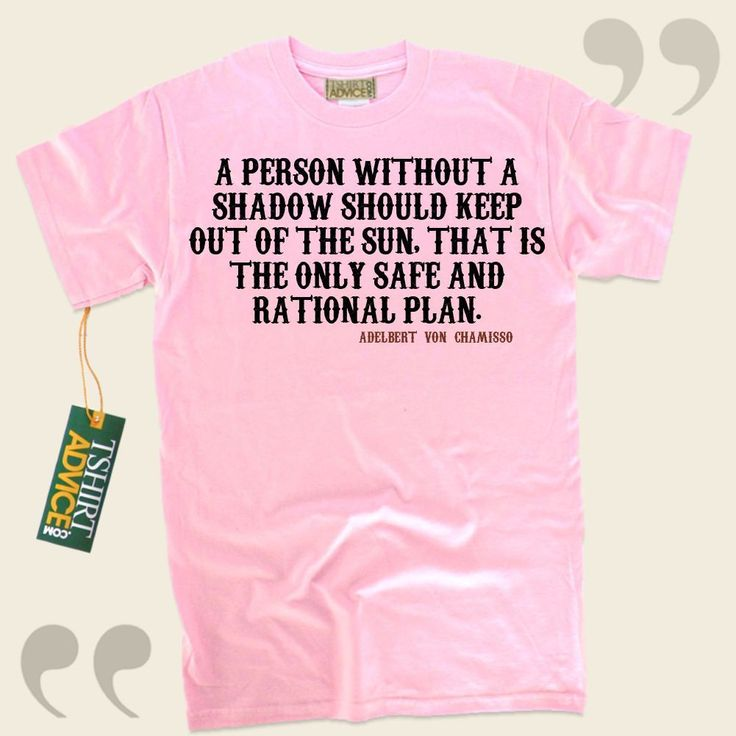 A person without a shadow should keep out of the sun, that is the only safe and rational plan.-Adelbert von Chamisso This  reference tshirt  won't ever go out of style. We present popular  quote tops ,  words of intelligence tees ,  philosophy shirts , along with  literature shirts  in... - http://www.tshirtadvice.com/adelbert-von-chamisso-t-shirts-a-person-success-power-tshirts/