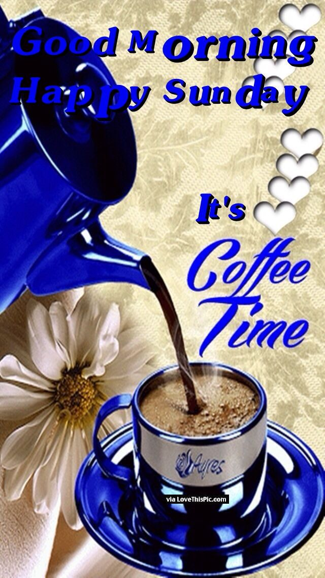 Good Morning Happy Sunday Its Coffee Time Good morning
