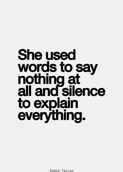 """""""She used words to say nothing at all and silence to explain everything."""""""
