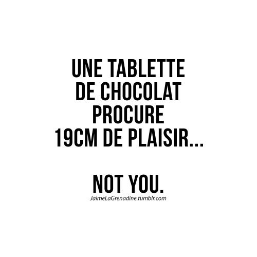 Une tablette de chocolat procure 19cm de plaisir… Not you -#JaimeLaGrenadine #citation #punchline #garce #connasse #amour #love