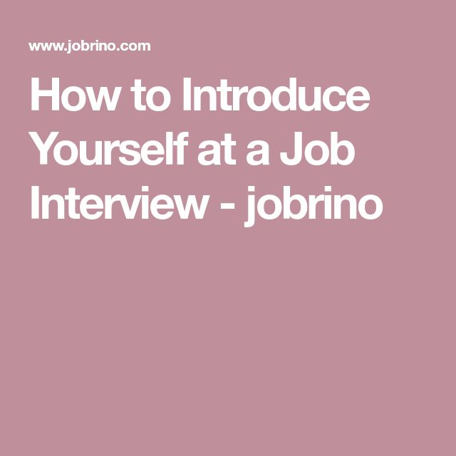 How to introduce yourself at a Job Interview Job Job interview