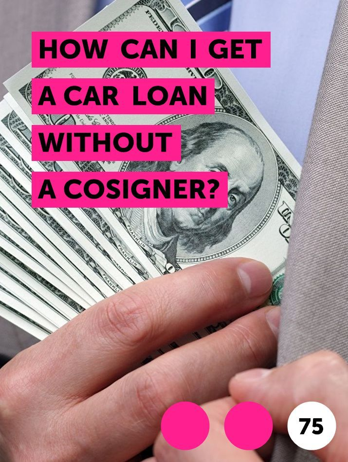 How Can I Get A Car Loan Without A Cosigner In 2020 Car Loans I Got A Car How Can I Get