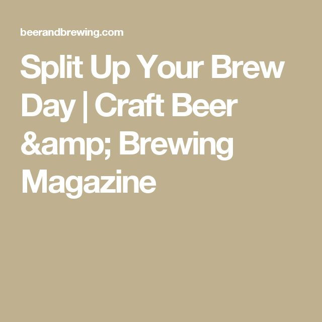 Split Up Your Brew Day | Craft Beer & Brewing Magazine