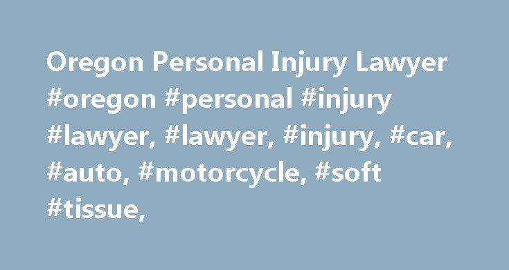 Oregon Personal Injury Lawyer #oregon #personal #injury #lawyer, #lawyer, #injury, #car, #auto, #motorcycle, #soft #tissue, http://new-jersey.remmont.com/oregon-personal-injury-lawyer-oregon-personal-injury-lawyer-lawyer-injury-car-auto-motorcycle-soft-tissue/  # Oregon Personal Injury Lawyer Any personal injury lawyer can settle your case but they may not be getting you the maximum and fair compensation you are entitled to. 95% of lawyers never try a case. Don't Settle Cheap! Only a known…