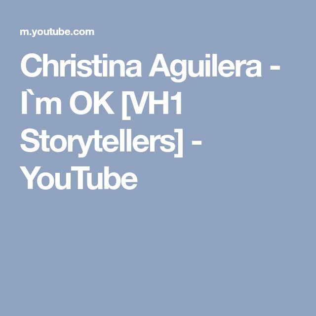 Christina Aguilera - I`m OK [VH1 Storytellers] - YouTube