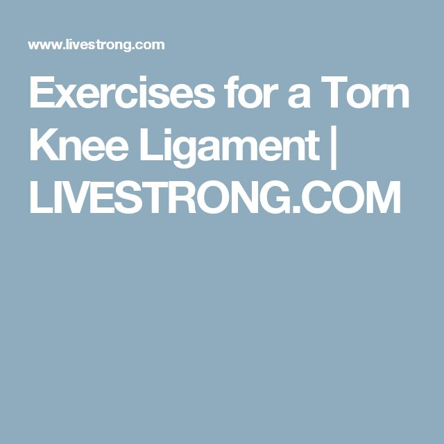 Exercises for a Torn Knee Ligament | LIVESTRONG.COM