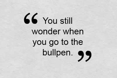 -- Bobby Valentine, after the Red Sox beat the Cleveland Indians 4-1 on May 12. Despite two wins in a row, the bullpen still remains a concern, no matter how big the lead.
