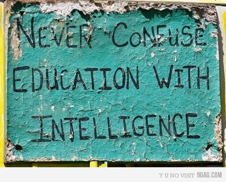 Lord knows there's some incredibly stupid educated folks out there.#quotes