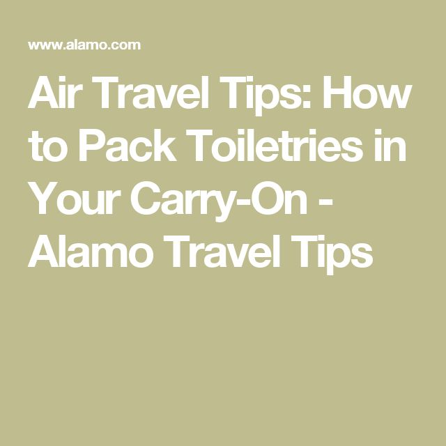 Air Travel Tips: How to Pack Toiletries in Your Carry-On - Alamo Travel Tips