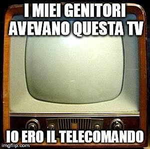 Siamo stati tutti il telecomando in quegli anni!!!!