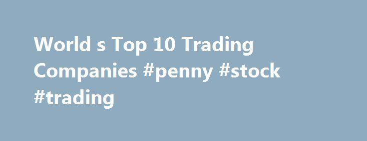 "World s Top 10 Trading Companies #penny #stock #trading http://stock.remmont.com/world-s-top-10-trading-companies-penny-stock-trading/  medianet_width = ""300"";   medianet_height = ""600"";   medianet_crid = ""926360737"";   medianet_versionId = ""111299"";   (function() {       var isSSL = 'https:' == document.location.protocol;       var mnSrc = (isSSL ? 'https:' : 'http:') + '//contextual.media.net/nmedianet.js?cid=8CUFDP85S' + (isSSL ? '&https=1' : '');       document.write('');   })();World s…"