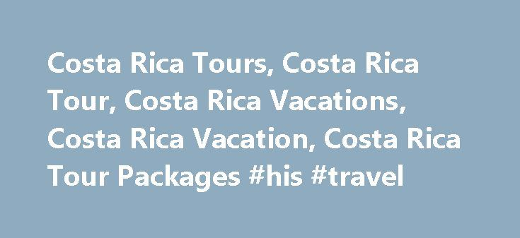 Costa Rica Tours, Costa Rica Tour, Costa Rica Vacations, Costa Rica Vacation, Costa Rica Tour Packages #his #travel http://remmont.com/costa-rica-tours-costa-rica-tour-costa-rica-vacations-costa-rica-vacation-costa-rica-tour-packages-his-travel/  #costa rica travel #Costa Rica Vacations The following trips combine the natural wonders of Costa Rica with worry-free travel, making them an easy vacation choice. Escorted tours feature the services of a guide who leads your group and provides…