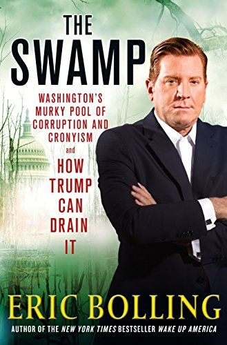 The Swamp: Washington's Murky Pool of Corruption and Cronyism and How Trump Can Drain It  by Eric Bolling