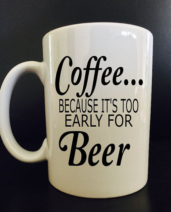 Coffee... It's Too Early For Beer Coffee Mug  by BlackCatPrints