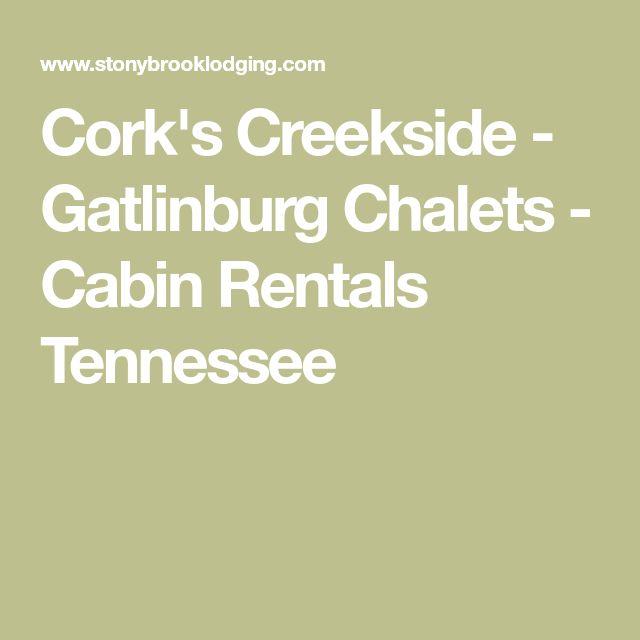 Cork's Creekside - Gatlinburg Chalets - Cabin Rentals Tennessee