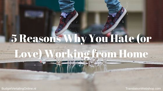 '5 Reasons Why You Hate (or Love) Working from Home' Many freelancers and entrepreneurs work from home. Working from home is part of the perceived freedom of entrepreneurship. However, it can also be detrimental to your work and mental health. This blog assesses 5 characteristics of working from home, which can be good as well as bad. Find out if working from home is for you. Read the blog at http://budgetvertalingonline.nl/business/5-reasons-why-you-hate-or-love-working-from-home