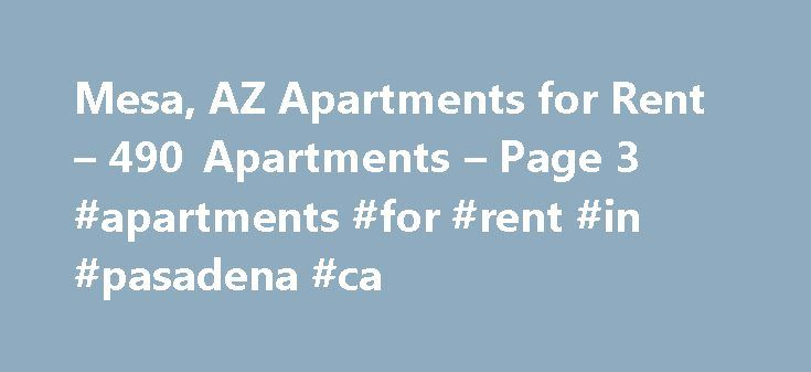 Mesa, AZ Apartments for Rent – 490 Apartments – Page 3 #apartments #for #rent #in #pasadena #ca http://apartments.remmont.com/mesa-az-apartments-for-rent-490-apartments-page-3-apartments-for-rent-in-pasadena-ca/  #apartments in mesa az # Apartments for Rent in Mesa, AZ Overview of Mesa If you are seeking beautiful weather, a thriving business community, and plenty of opportunity for outdoor adventure, Mesa, AZ has all of the above. Those living in Mesa apartments enjoy an assortment of…