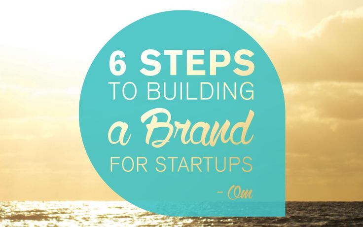 6 Steps to Building and Marketing a Brand for Startups | Oraco Marketing