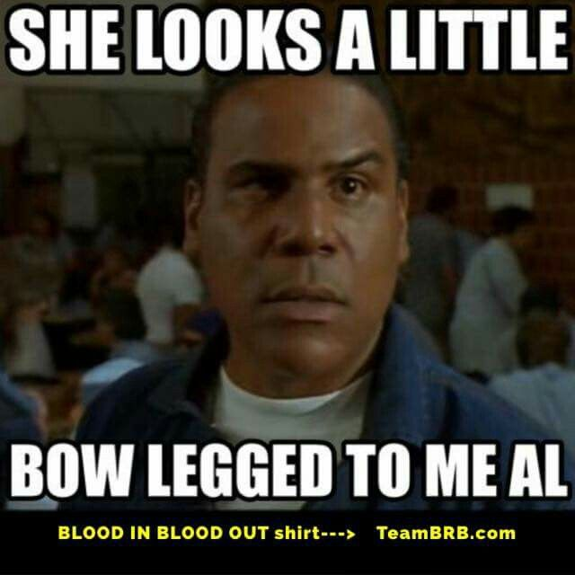 Blood In Blood Out Big Al Memes
