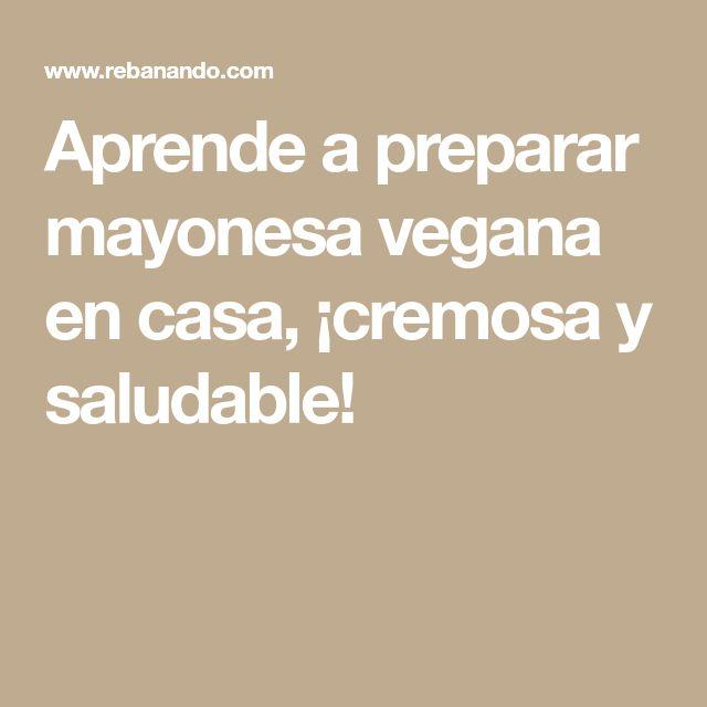 Aprende a preparar mayonesa vegana en casa, ¡cremosa y saludable!