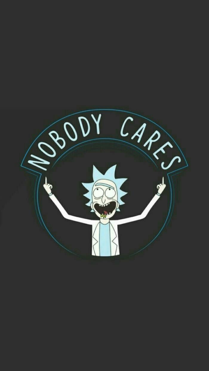Nobody Gives A Shot About My Life In 2019 Rick Morty With Regard