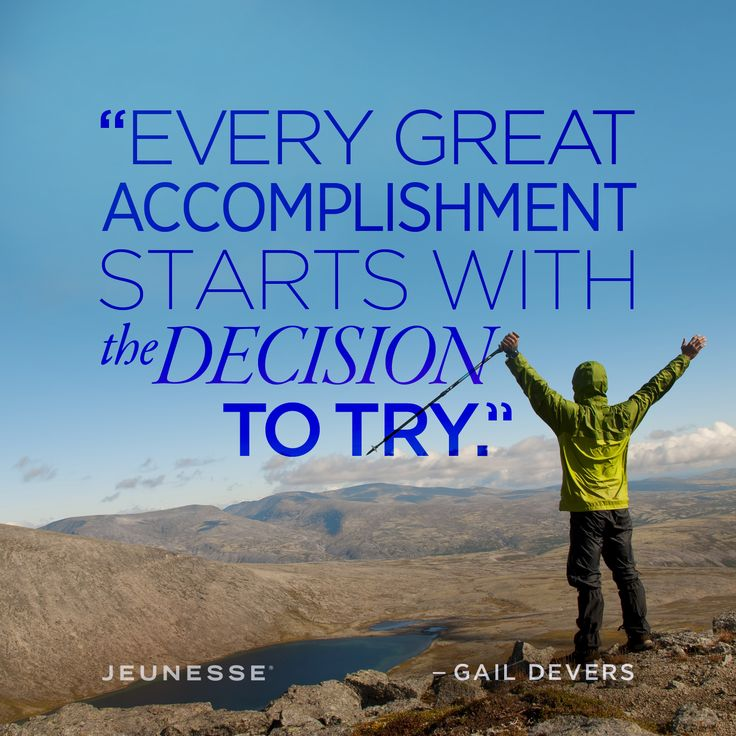 Every great accomplishment starts with the decision to try. -Gail Devers