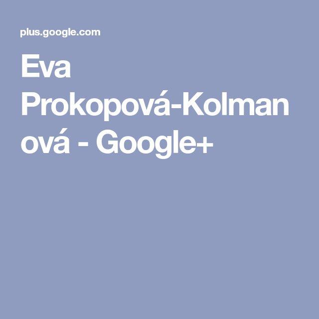Eva Prokopová-Kolmanová - Google+