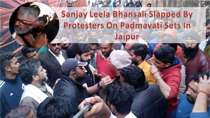 Sanjay Leela Bhansali Slapped By Protesters On Padmavati Sets In Jaipur
