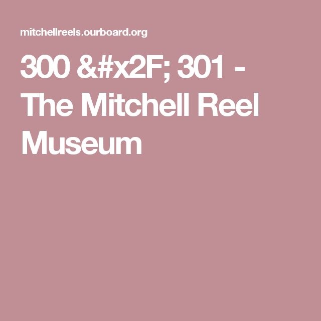 300 / 301 - The Mitchell Reel Museum