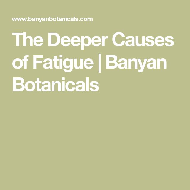 The Deeper Causes of Fatigue | Banyan Botanicals