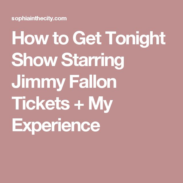 How to Get Tonight Show Starring Jimmy Fallon Tickets + My Experience