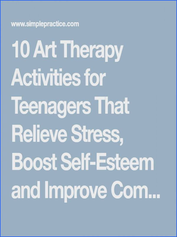 10 Art Therapy Activities for Teenagers That Relieve Stress Boost Self Esteem an…