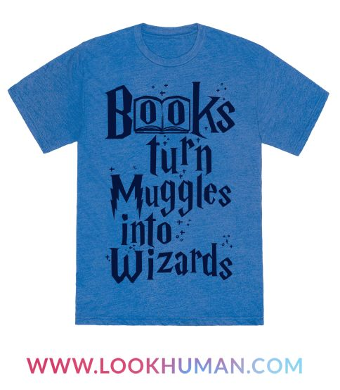 What could possibly be more magical than Hogwarts you ask? Well you need to be born a witch or wizard to even go there. Well give a muggle a book and they'll become a wizard in no time. This awesome Harry Potter Shirt is perfect for any nerdy fan of the book series or even for a friend!