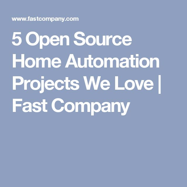 5 Open Source Home Automation Projects We Love | Fast Company