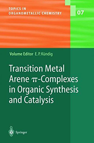Transition Metal Arene Ï-Complexes in Organic Synthesis and Catalysis (Topics in Organometallic Chemistry)