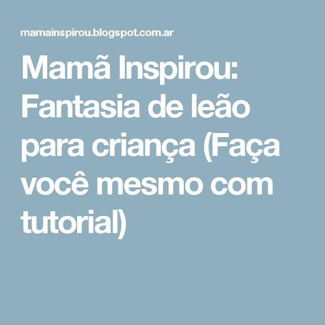 Mamã Inspirou: Fantasia de leão para criança (Faça você mesmo com tutorial)