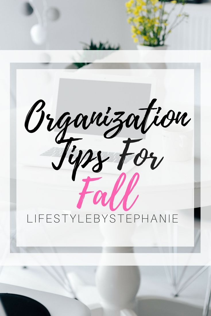 Organization Tips For Fall. Clean Your Space, Organize Your Tips & Prepare For The Fall Season. Here Are The Best Tips & Tricks For Organizing Your Space For Fall. #organization #organizationtips #organizeyourlife #organize