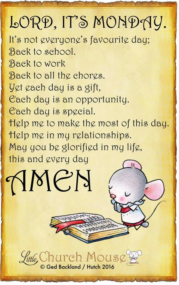 ♡✞♡ Lord, It's Monday. It's not everyone's favorite day; Back to school. Back to work Back to chores. Yet each day is a gift, Each day is an opportunity. Each day is special. Help me make the most of this day. Help me in my relationships. May you be glorified in my life, this and everyday Amen...Little Church Mouse. 7 March 2016 ✞♡✞
