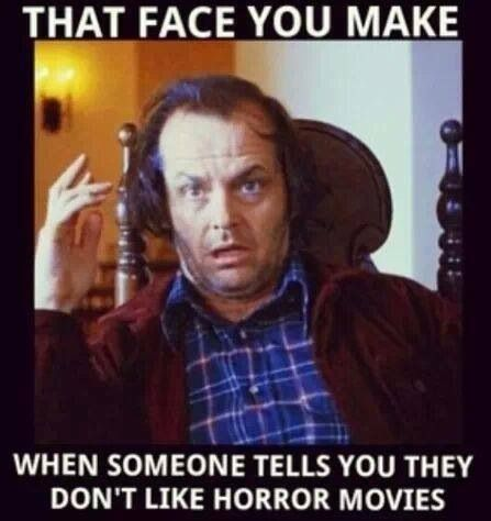 """""""That face you make when someone tells you they don't like horror movies"""" Jack Nicholson. The Shining. #horrorquote #horrormeme"""
