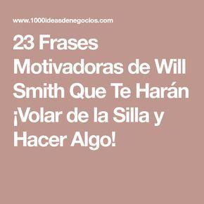 23 Frases Motivadoras de Will Smith Que Te Harán ¡Volar de la Silla y Hacer Algo!
