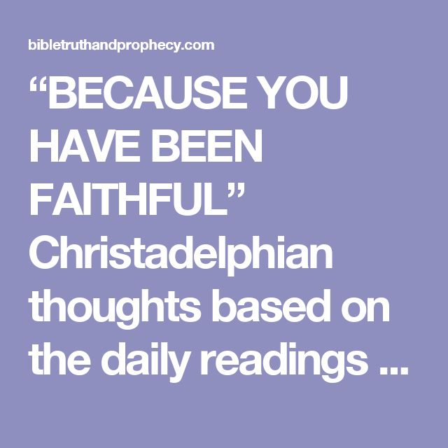 """BECAUSE YOU HAVE BEEN FAITHFUL"" Christadelphian thoughts based on the daily readings for 26th Sept 2016 – Bible Truth and Prophecy"