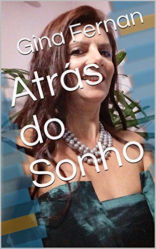 Atrás do Sonho (Portuguese Edition) by Gina Fernan https://www.amazon.com/dp/B06XQL79C8/ref=cm_sw_r_pi_dp_x_FDQZybR59AV7E