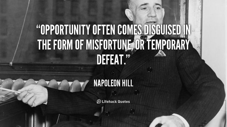 Nice Opportunity often comes disguised in the form of misfortune, or temporary defeat. - Napoleon Hill at... Best Quotes Success Check more at http://bestquotes.name/pin/148240/