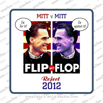 Google Image Result for http://aaateeshirts.com/wp-content/uploads/2012/05/Mitt-Romney-Flip-Flop-design1.jpg