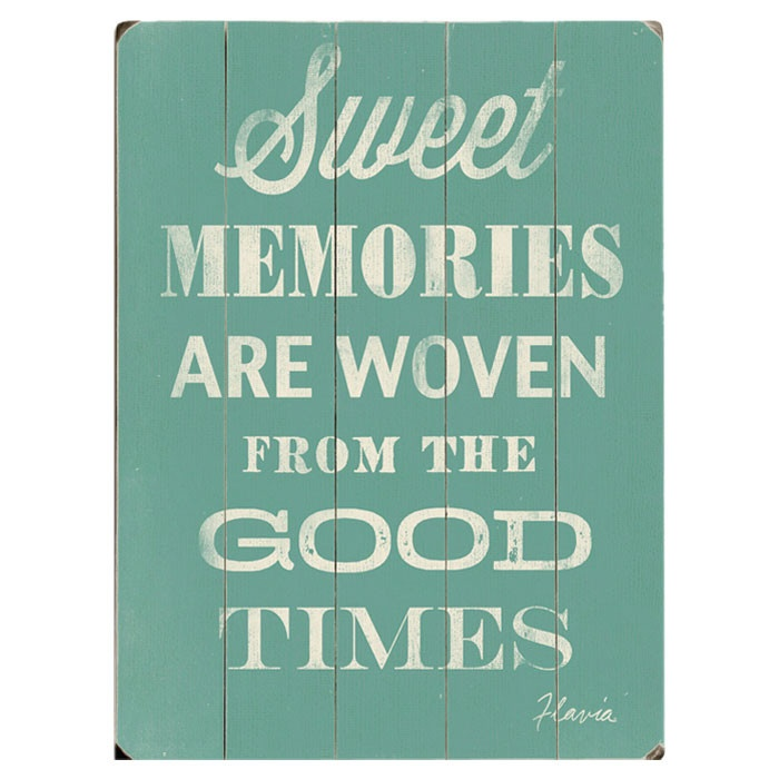 Sweet Memories Are Woven From The Good Times Wall Art