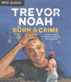 """Born a Crime by Trevor Noah ---- The host of """"The Daily Show With Trevor Noah"""" traces his wild coming of age during the twilight of apartheid in South Africa and the tumultuous days of freedom that followed, offering insight into the farcical aspects of the political and social systems of today's world. (4/17)"""