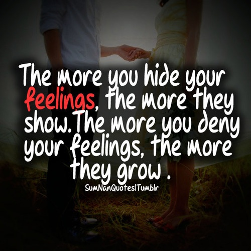 the more you hide your feelings the more they show