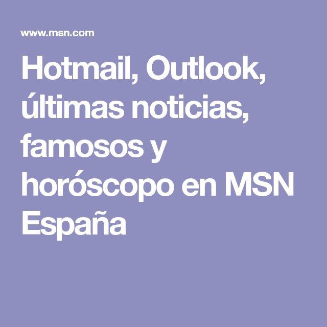 Hotmail, Outlook, últimas noticias, famosos y horóscopo en MSN España