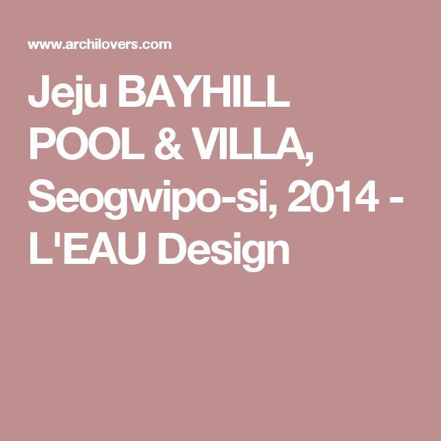 Jeju BAYHILL POOL & VILLA, Seogwipo-si, 2014 - L'EAU Design