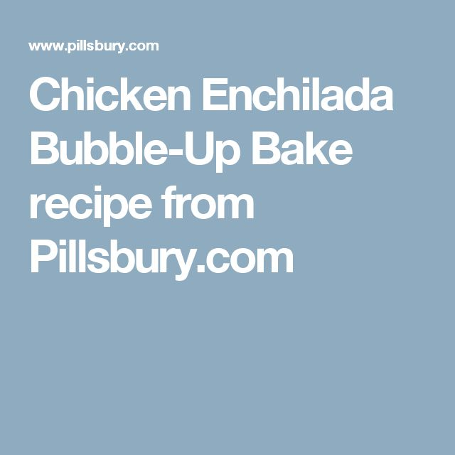 Chicken Enchilada Bubble-Up Bake recipe from Pillsbury.com
